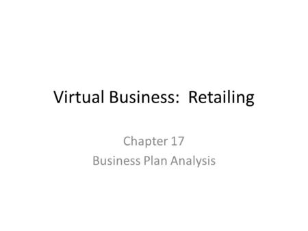 Virtual Business: Retailing Chapter 17 Business Plan Analysis.