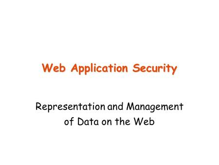 Web Application Security Representation and Management of Data on the Web.