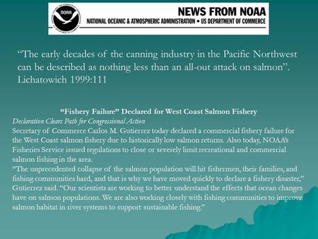 """Fishery Failure"" Declared for West Coast Salmon Fishery Declaration Clears Path for Congressional Action Secretary of Commerce Carlos M. Gutierrez today."