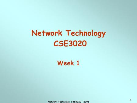 Network Technology CSE3020- 2006 1 Network Technology CSE3020 Week 1.