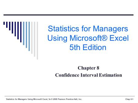 Statistics for Managers Using Microsoft Excel, 5e © 2008 Pearson Prentice-Hall, Inc.Chap 8-1 Statistics for Managers Using Microsoft® Excel 5th Edition.