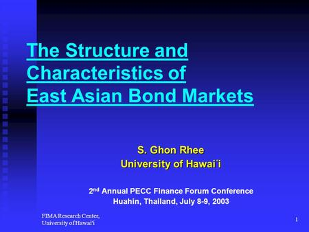 FIMA Research Center, University of Hawai'i 1 The Structure and Characteristics of East Asian Bond Markets S. Ghon Rhee University of Hawai ' i 2 nd Annual.