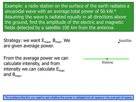 Example: a radio station on the surface of the earth radiates a sinusoidal wave with an average total power of 50 kW.* Assuming the wave is radiated equally.