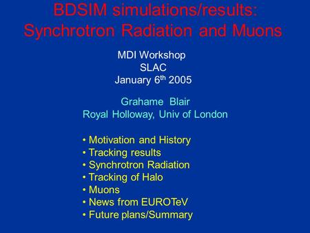 BDSIM simulations/results: Synchrotron Radiation and Muons Motivation and History Tracking results Synchrotron Radiation Tracking of Halo Muons News from.
