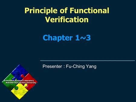 Principle of Functional Verification Chapter 1~3 Presenter : Fu-Ching Yang.