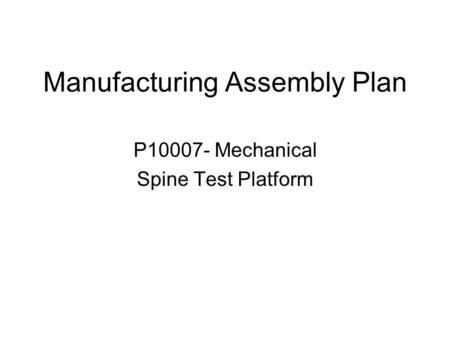 Manufacturing Assembly Plan P10007- Mechanical Spine Test Platform.