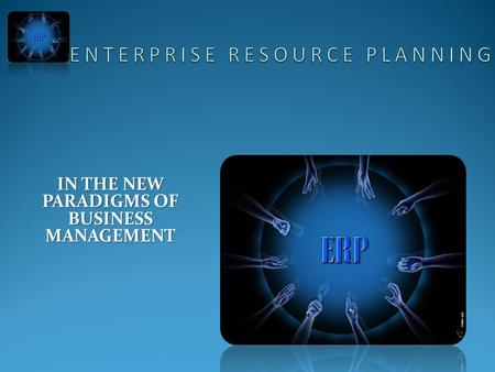 IN THE NEW PARADIGMS OF BUSINESS MANAGEMENT. ENTERPRISE RESOURCE PLANNING What is ERP? Business Challenges Today Why purchase an ERP solution ? Intway.