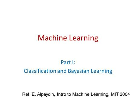 Part I: Classification and Bayesian Learning