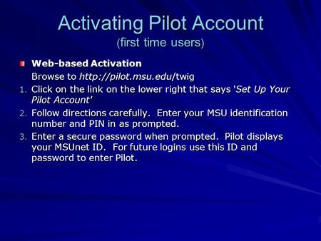 Activating Pilot Account ( first time users ) Web-based Activation Browse to  1. Click on the link on the lower right that says.
