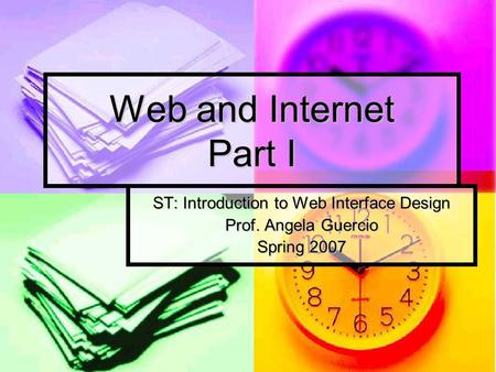 Web and Internet Part I ST: Introduction to Web Interface Design Prof. Angela Guercio Spring 2007.