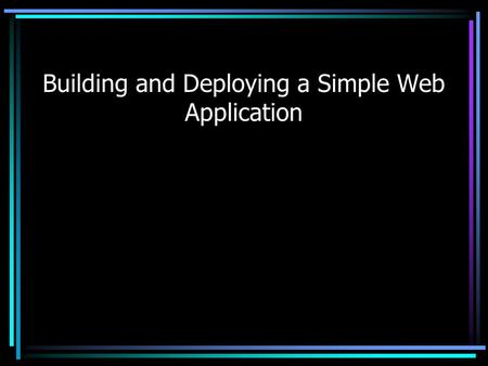 Building and Deploying a Simple Web Application. Tomcat and JSP Tomcat is an application server, commonly used to host JSP applications Applications are.