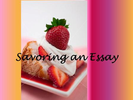 Savoring an Essay. Hook Introductory Paragraph Body paragraphs Conclusion.
