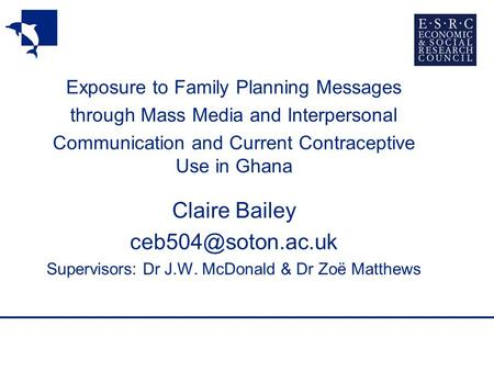 Exposure to Family Planning Messages through Mass Media and Interpersonal Communication and Current Contraceptive Use in Ghana Claire Bailey