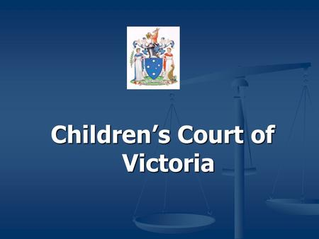 Children's Court of Victoria. Young People and Criminal Justice Launch of Smart Justice for Young People 16 November 2011 Judge Paul Grant President Children's.