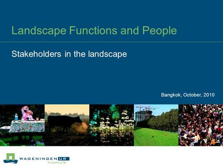 Landscape Functions and People Stakeholders in the landscape Bangkok, October, 2010.