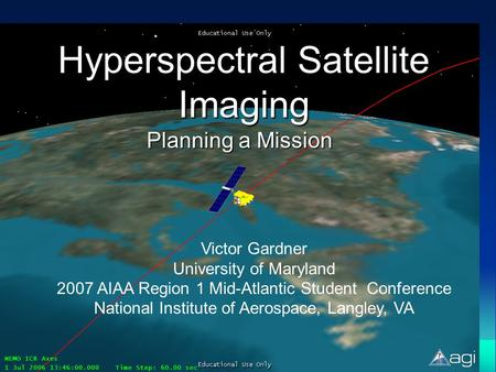 Hyperspectral Satellite Imaging Planning a Mission Victor Gardner University of Maryland 2007 AIAA Region 1 Mid-Atlantic Student Conference National Institute.