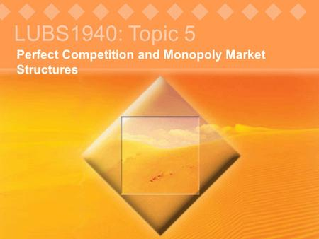 LUBS1940: Topic 5 Perfect Competition and Monopoly Market Structures