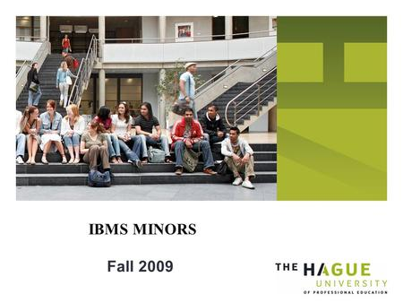 Fall 2009 IBMS MINORS. WHY MINORS? More and more universities all over the world go into the Major – Minor system You can specialize You can broaden your.