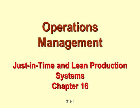 S12-1 Operations Management Just-in-Time and Lean Production Systems Chapter 16.