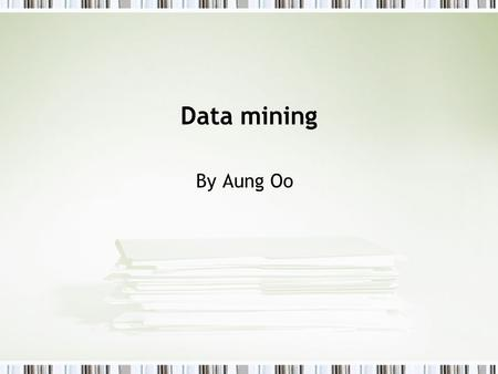 Data mining By Aung Oo.