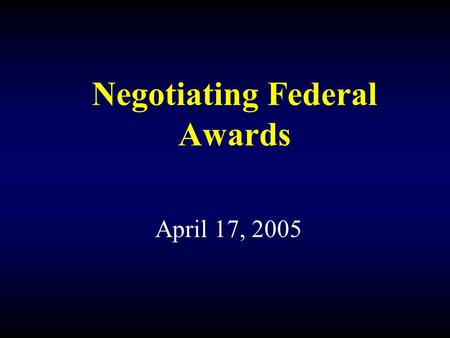 Negotiating Federal Awards April 17, 2005. Negotiating Federal Awards Vincent (Bo) A. Bogdanski Assistant Director, Office of Sponsored Projects, University.