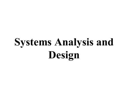 Systems Analysis and Design. Systems Development Life Cycle (SDLC) Systems Analysis Systems Design Programming Testing Conversion On-going maintenance.