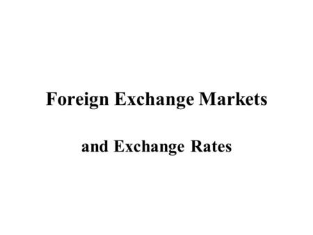 Foreign Exchange Markets and Exchange Rates. Foreign Exchange Markets A network of systems and mechanisms through which currencies are traded Market actors: