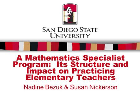 A Mathematics Specialist Program: Its Structure and Impact on Practicing Elementary Teachers Nadine Bezuk & Susan Nickerson.