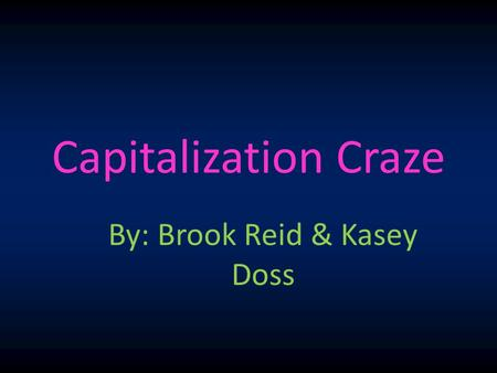 Capitalization Craze By: Brook Reid & Kasey Doss.