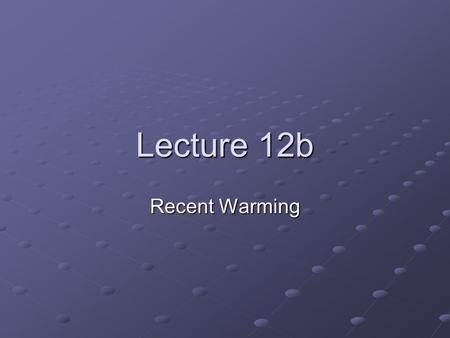 Lecture 12b Recent Warming. The Main Evidence The Global Temperature Record: 1860 - today.