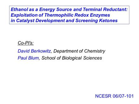 NCESR 06/07-101 David Berkowitz, Department of Chemistry Paul Blum, School of Biological Sciences Co-PI's: Ethanol as a Energy Source and Terminal Reductant: