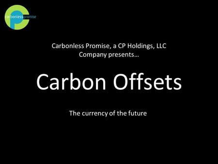 Carbonless Promise, a CP Holdings, LLC Company presents…