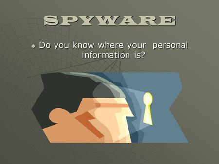 SPYWARE  Do you know where your personal information is?