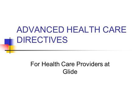ADVANCED HEALTH CARE DIRECTIVES For Health Care Providers at Glide.