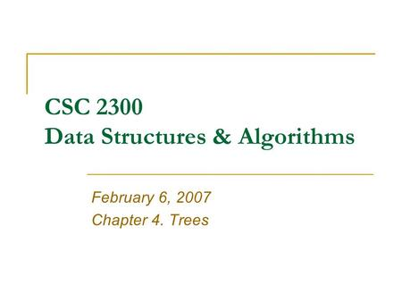 CSC 2300 Data Structures & Algorithms February 6, 2007 Chapter 4. Trees.
