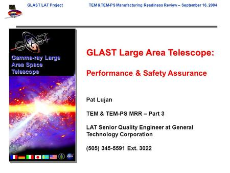 GLAST LAT ProjectTEM &TEM-PS Manufacturing Readiness Review – September 16, 2004 GLAST Large Area Telescope: Performance & Safety Assurance Pat Lujan TEM.