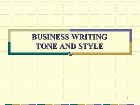 1 BUSINESS WRITING TONE AND STYLE. 2 AGENDA Importance of Written Communications Tone and Style Rules of the Road.