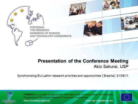 Presentation of the Conference Meeting Akio Sakurai, USP Synchronizing EU-LatAm research priorities and opportunities │Brasilia│ 21/09/11 Presentation.