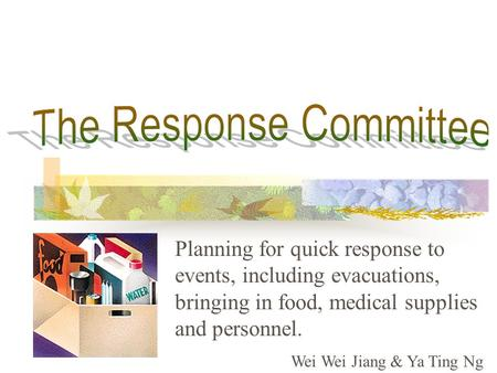 Planning for quick response to events, including evacuations, bringing in food, medical supplies and personnel. Wei Wei Jiang & Ya Ting Ng.