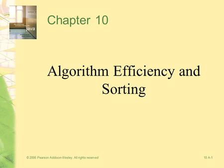 © 2006 Pearson Addison-Wesley. All rights reserved10 A-1 Chapter 10 Algorithm Efficiency and Sorting.