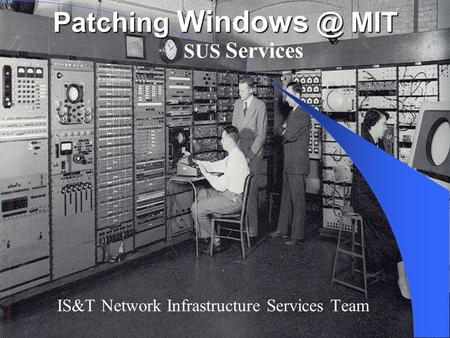 Patching MIT SUS Services IS&T Network Infrastructure Services Team.