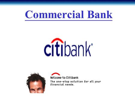 Commercial Bank. Company background The biggest commercial bank in the world The first financial services company in the U.S. Have branches in more than.