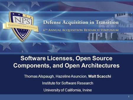 1 Software Licenses, Open Source Components, and Open Architectures Thomas Alspaugh, Hazeline Asuncion, Walt Scacchi Institute for Software Research University.