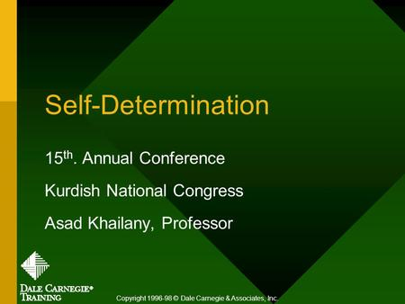 Self-Determination 15 th. Annual Conference Kurdish National Congress Asad Khailany, Professor Copyright 1996-98 © Dale Carnegie & Associates, Inc.