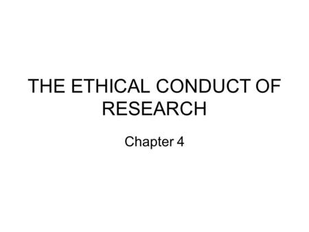 THE ETHICAL CONDUCT OF RESEARCH Chapter 4. HISTORY OF ETHICAL PROTECTIONS The Nuremberg Code The Office for Human Research Protections (OHRP), United.