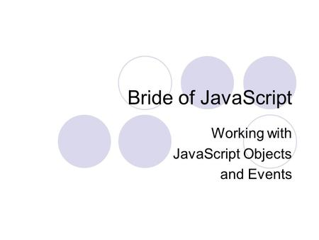 Bride of JavaScript Working with JavaScript Objects and Events.
