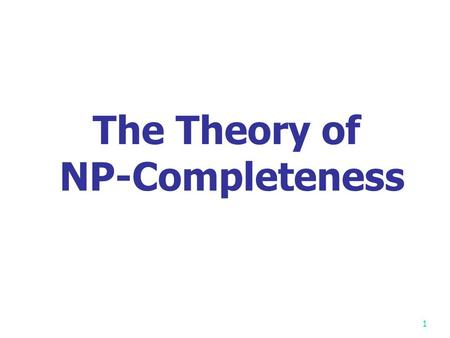 1 The Theory of NP-Completeness 2 NP P NPC NP: Non-deterministic Polynomial P: Polynomial NPC: Non-deterministic Polynomial Complete P=NP? X = P.
