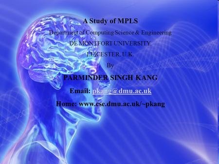A Study of MPLS Department of Computing Science & Engineering DE MONTFORT UNIVERSITY, LEICESTER, U.K. By PARMINDER SINGH KANG