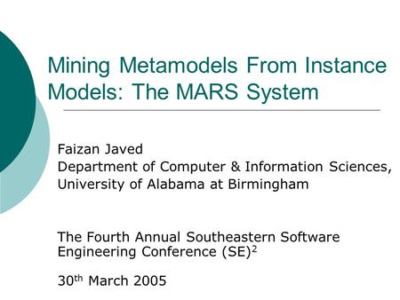 Mining Metamodels From Instance Models: The MARS System Faizan Javed Department of Computer & Information Sciences, University of Alabama at Birmingham.