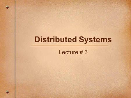 Distributed Systems Lecture # 3. Administrivia Projects –Design and Implement a distributed file system Paper Discussions –Discuss papers as case studies.